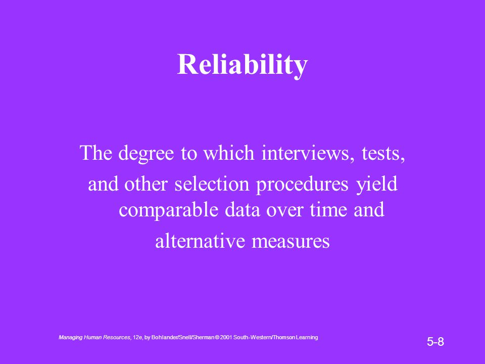 Managing Human Resources, 12e, by Bohlander/Snell/Sherman © 2001 South-Western/Thomson Learning 5-9 Validity How well a test or selection procedure measures a person's attributes