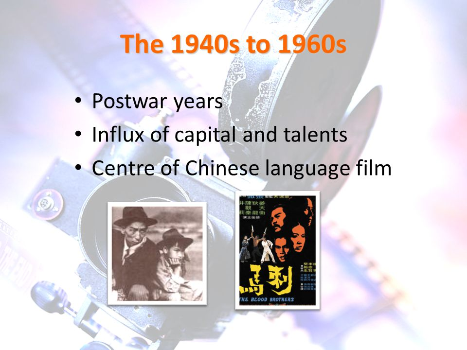 The 1940s to 1960s Postwar years Influx of capital and talents Centre of Chinese language film