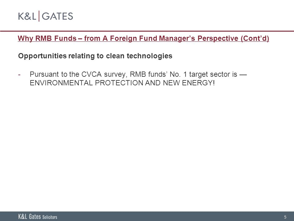 5 Why RMB Funds – from A Foreign Fund Manager's Perspective (Cont'd) Opportunities relating to clean technologies -Pursuant to the CVCA survey, RMB funds' No.