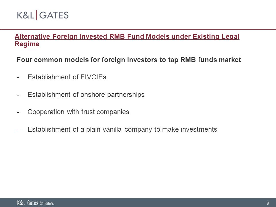 8 Alternative Foreign Invested RMB Fund Models under Existing Legal Regime Four common models for foreign investors to tap RMB funds market -Establishment of FIVCIEs -Establishment of onshore partnerships -Cooperation with trust companies -Establishment of a plain-vanilla company to make investments