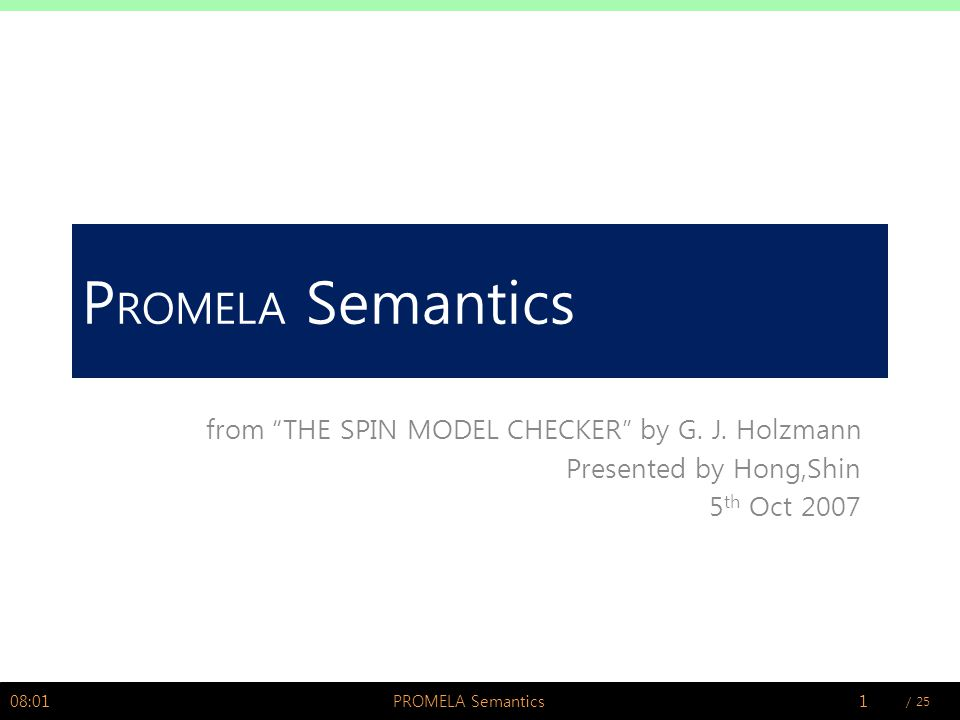 / 25Hong,Shin @ PSWLAB P ROMELA Semantics from THE SPIN MODEL CHECKER by G.