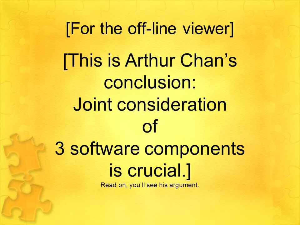 [For the off-line viewer] [This is Arthur Chan's conclusion: Joint consideration of 3 software components is crucial.] Read on, you'll see his argument.