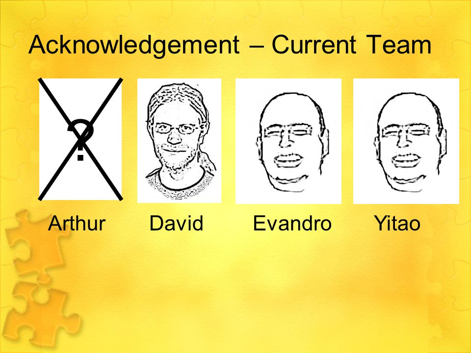 Acknowledgement – Current Team ? ArthurDavidEvandroYitao