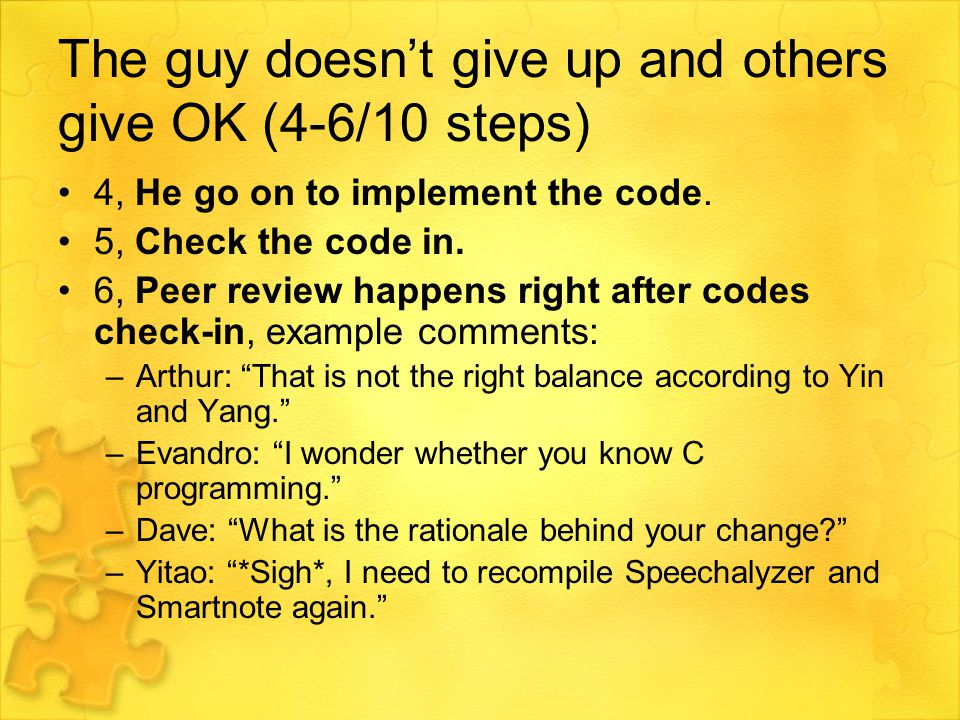 The guy doesn't give up and others give OK (4-6/10 steps) 4, He go on to implement the code.