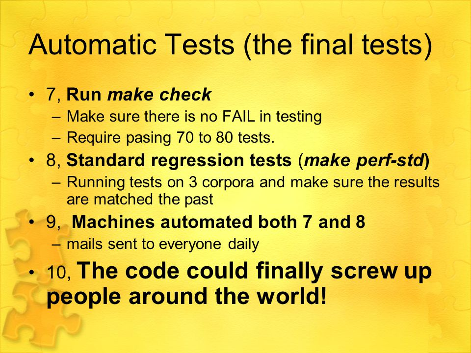 Automatic Tests (the final tests) 7, Run make check –Make sure there is no FAIL in testing –Require pasing 70 to 80 tests.
