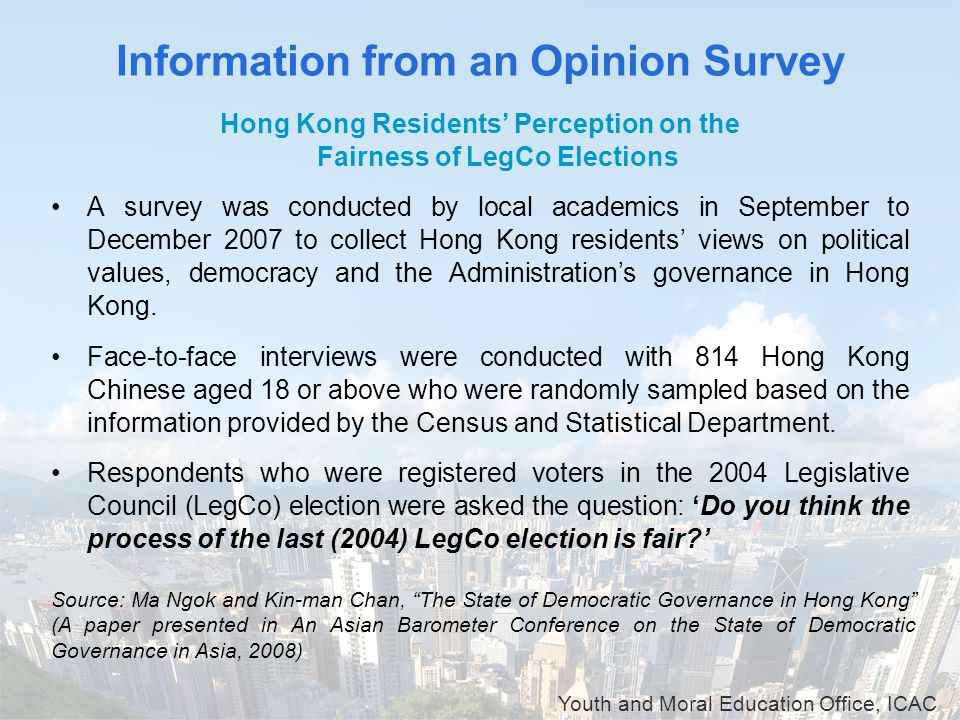 Youth and Moral Education Office, ICAC Information from an Opinion Survey Hong Kong Residents' Perception on the Fairness of LegCo Elections A survey