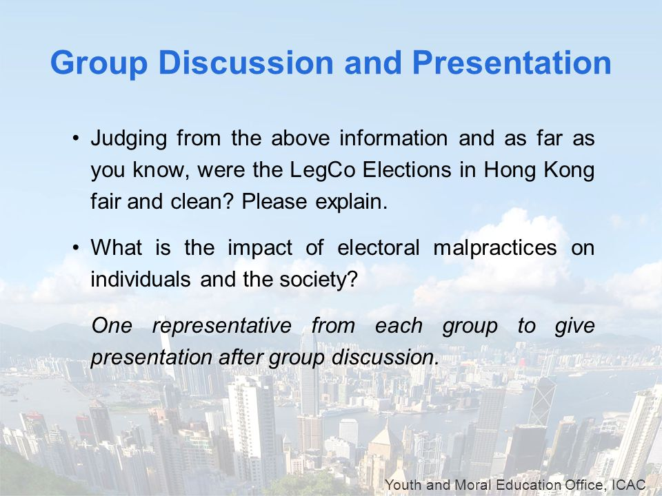 Youth and Moral Education Office, ICAC Group Discussion and Presentation Judging from the above information and as far as you know, were the LegCo Ele