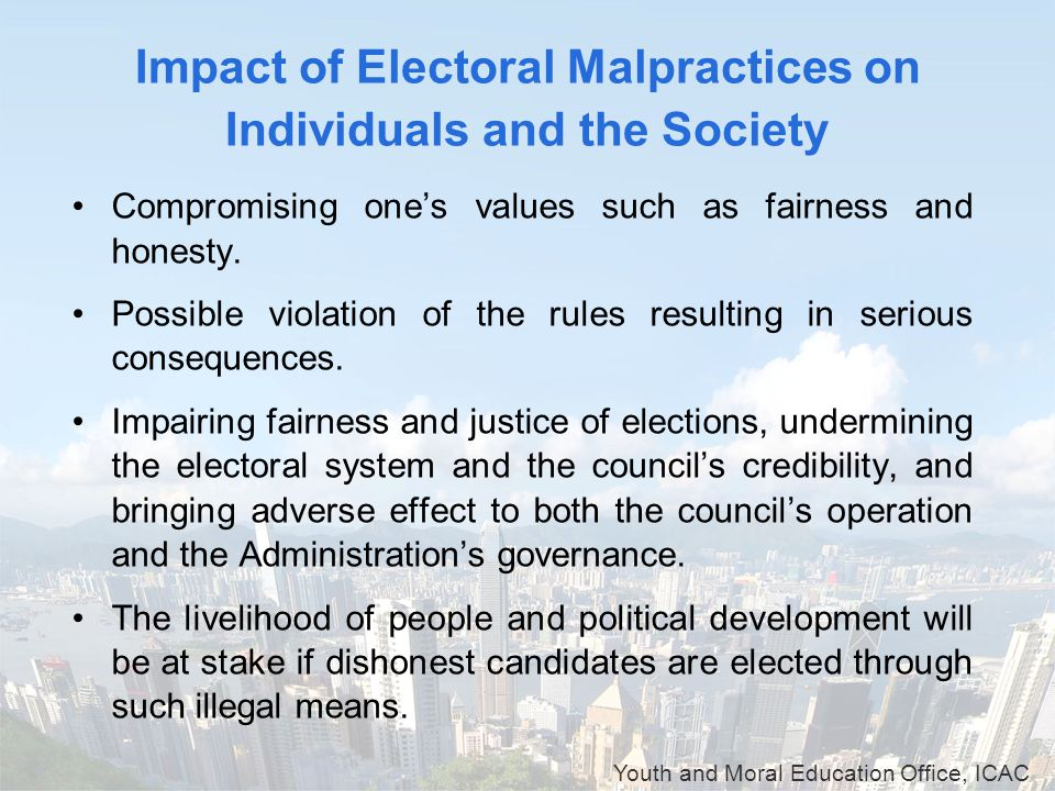 Youth and Moral Education Office, ICAC Impact of Electoral Malpractices on Individuals and the Society Compromising one's values such as fairness and