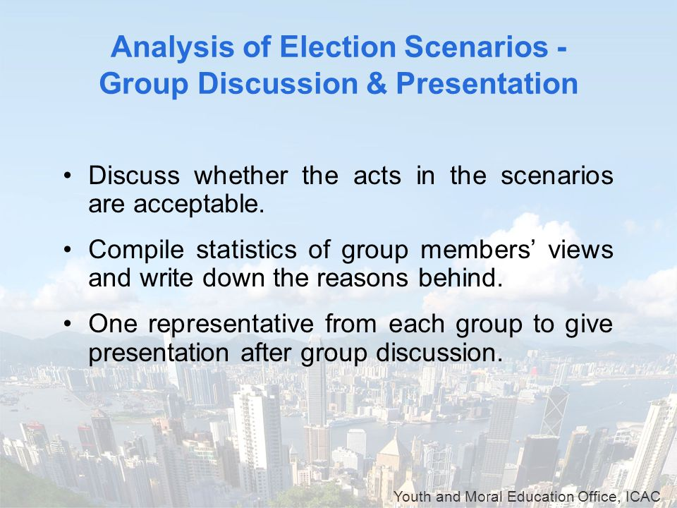 Youth and Moral Education Office, ICAC Analysis of Election Scenarios - Group Discussion & Presentation Discuss whether the acts in the scenarios are