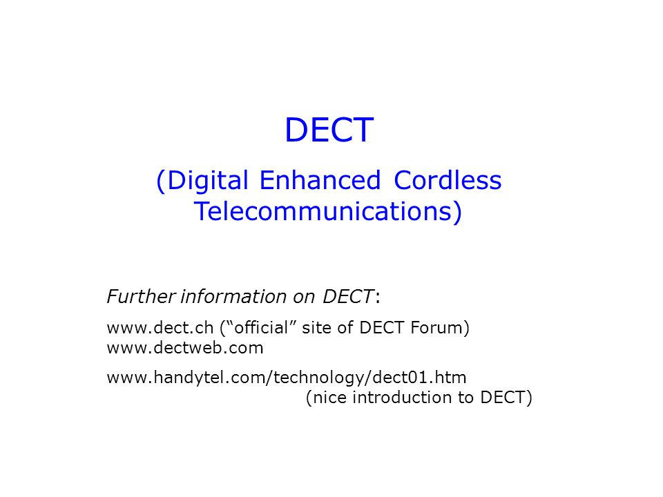 """DECT (Digital Enhanced Cordless Telecommunications) Further information on DECT: www.dect.ch (""""official"""" site of DECT Forum) www.dectweb.com www.handy"""