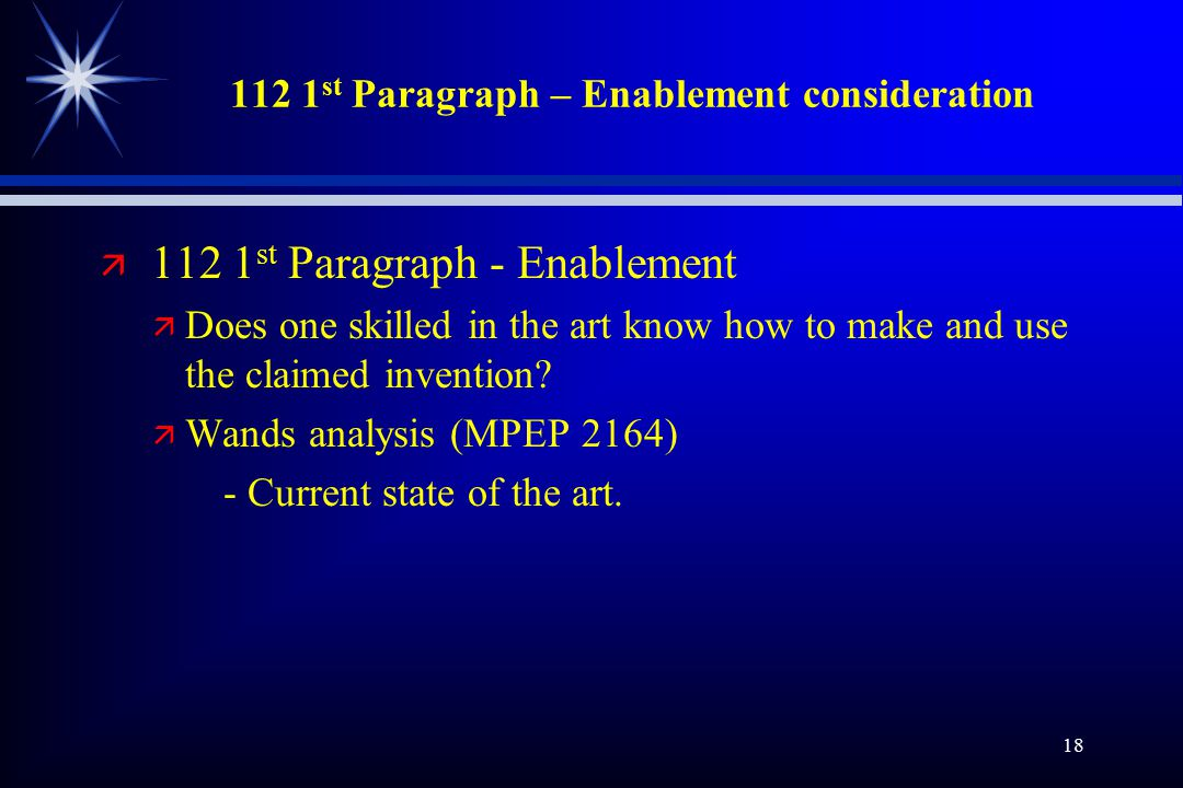 18 112 1 st Paragraph – Enablement consideration ä 112 1 st Paragraph - Enablement ä Does one skilled in the art know how to make and use the claimed invention.