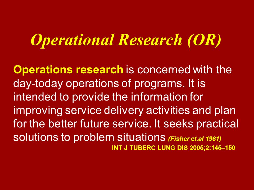 Operational Research (OR) Operations research is concerned with the day-today operations of programs.