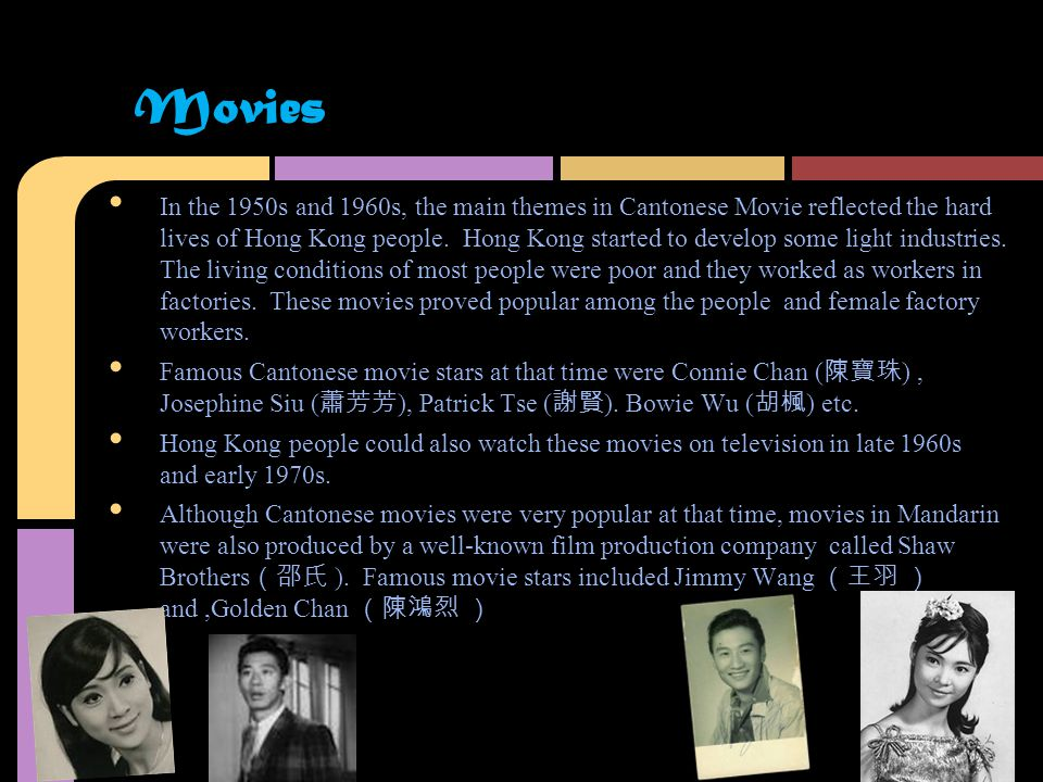 In the 1950s and 1960s, the main themes in Cantonese Movie reflected the hard lives of Hong Kong people.