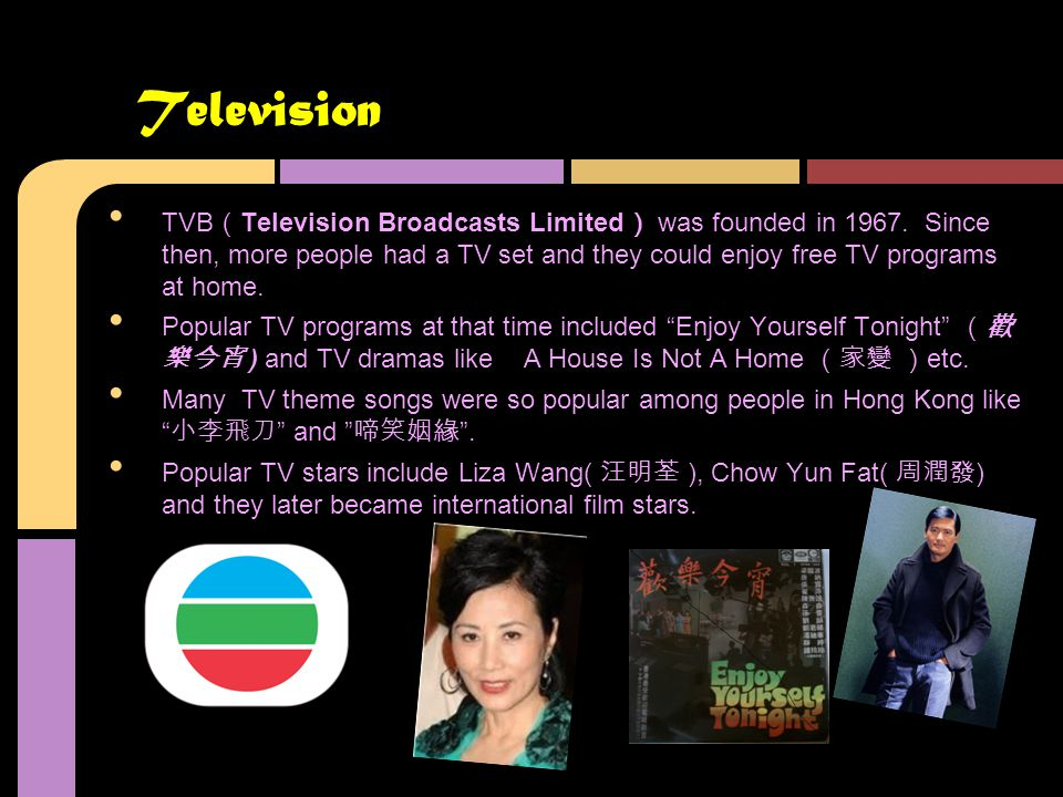 TVB ( Television Broadcasts Limited ) was founded in 1967.