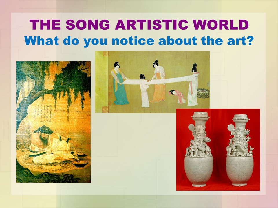 THE SONG ARTISTIC WORLD What do you notice about the art