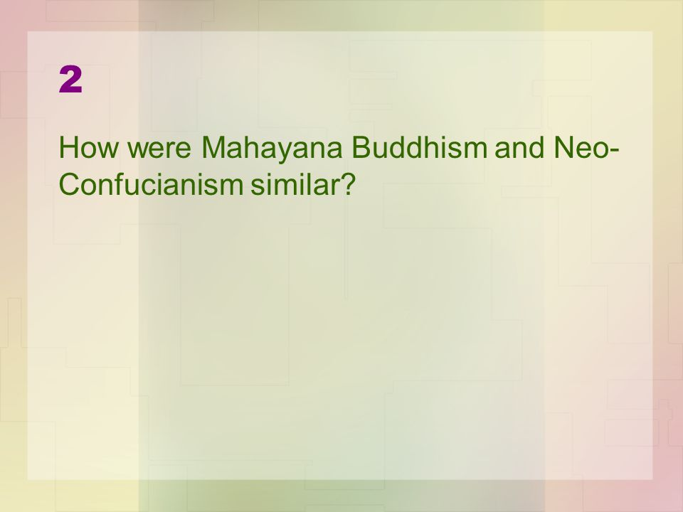 2 How were Mahayana Buddhism and Neo- Confucianism similar