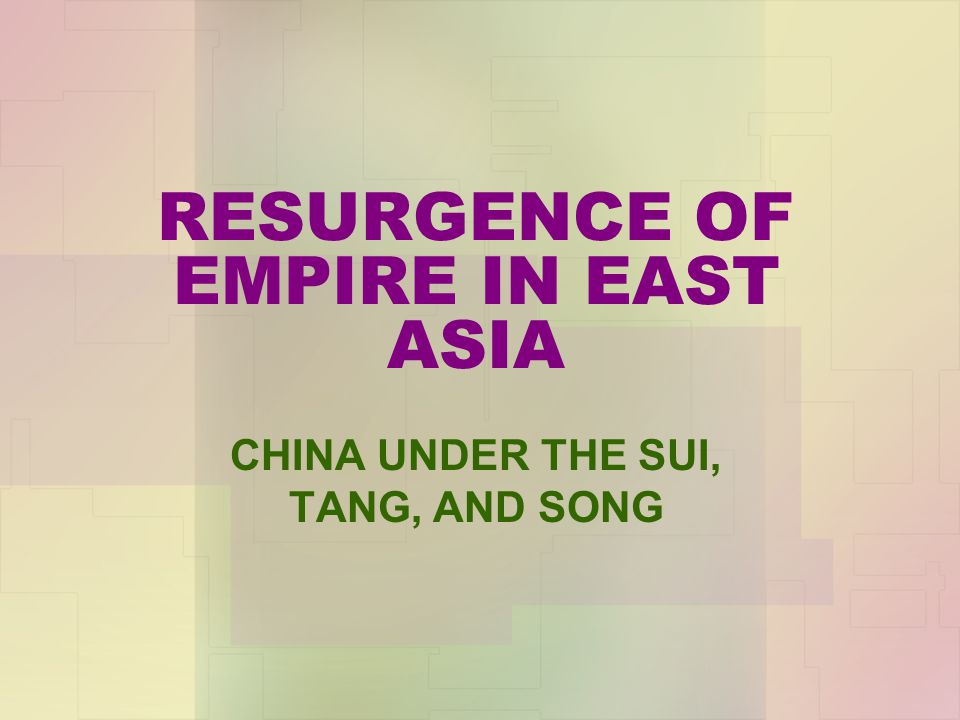 RESURGENCE OF EMPIRE IN EAST ASIA CHINA UNDER THE SUI, TANG, AND SONG