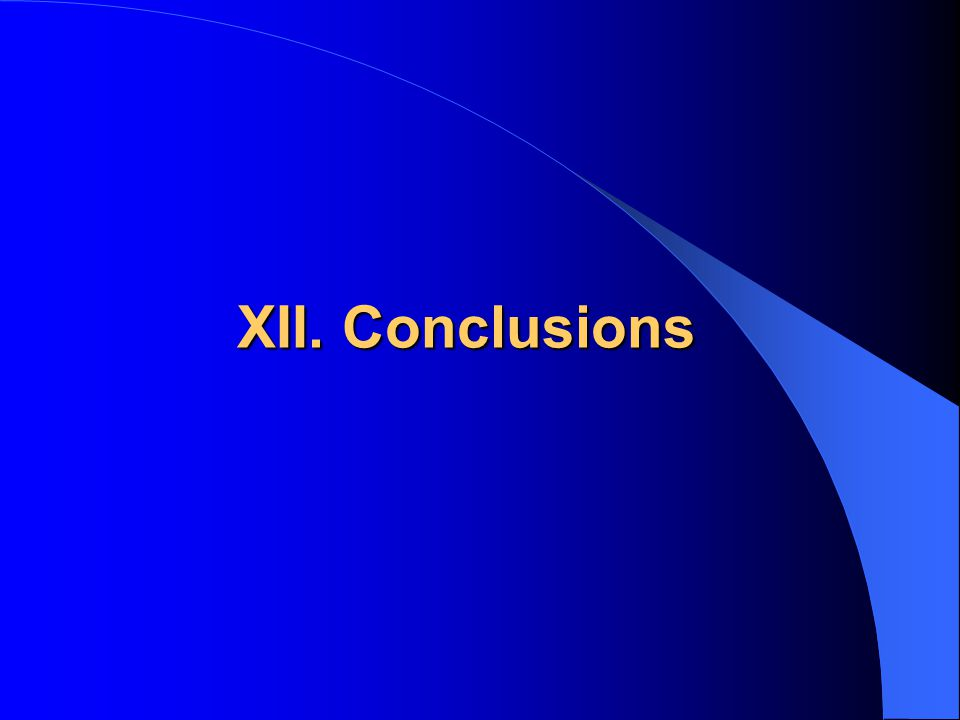 XII. Conclusions XII. Conclusions