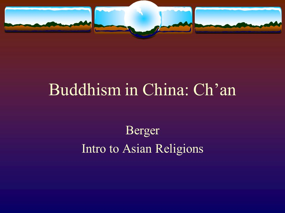 Buddhism in China: Ch'an Berger Intro to Asian Religions
