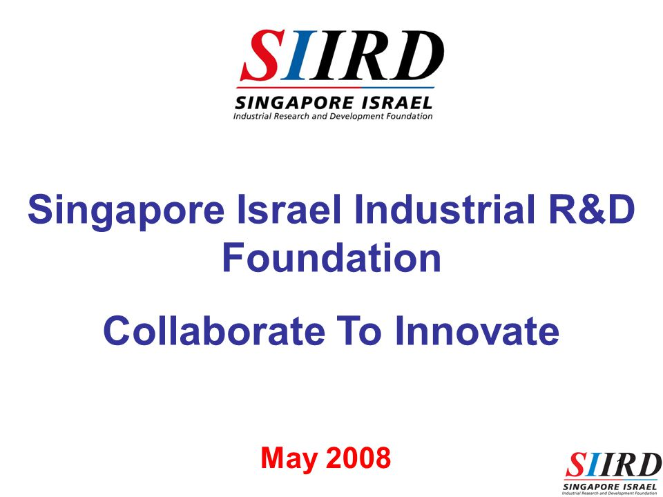 1 Singapore Israel Industrial R&D Foundation Collaborate To Innovate May 2008