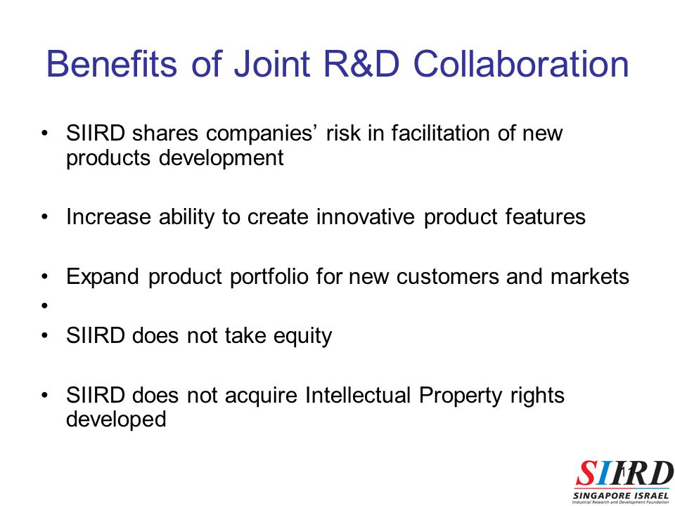 11 Benefits of Joint R&D Collaboration SIIRD shares companies' risk in facilitation of new products development Increase ability to create innovative product features Expand product portfolio for new customers and markets SIIRD does not take equity SIIRD does not acquire Intellectual Property rights developed