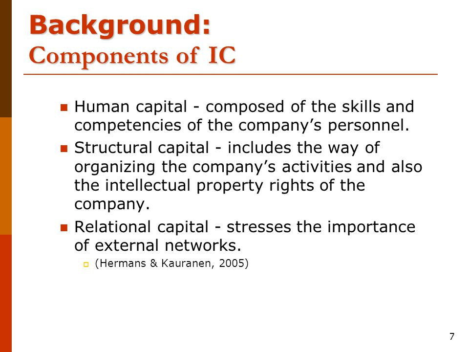 7 Human capital - composed of the skills and competencies of the company's personnel.