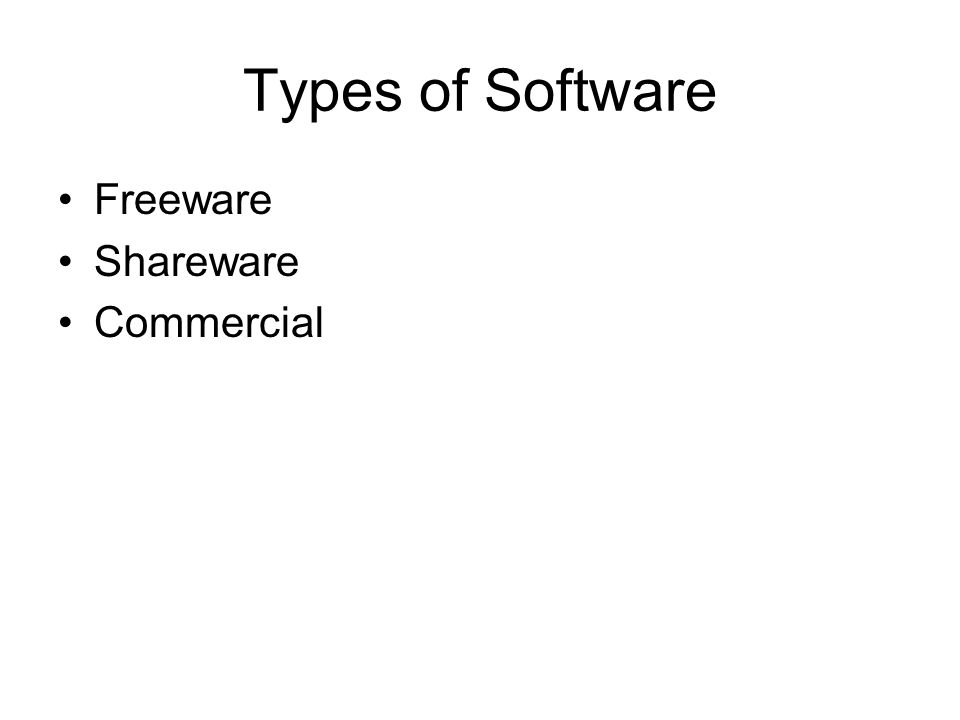 Types of Software Freeware Shareware Commercial