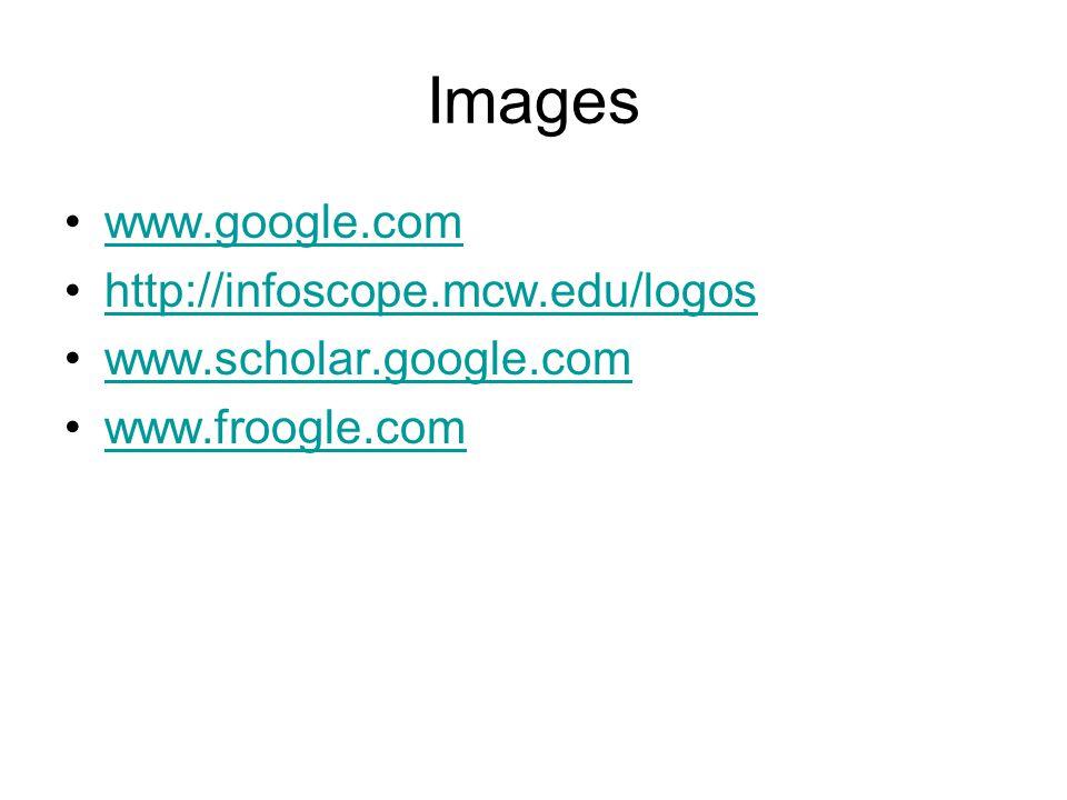 Images www.google.com http://infoscope.mcw.edu/logos www.scholar.google.com www.froogle.com