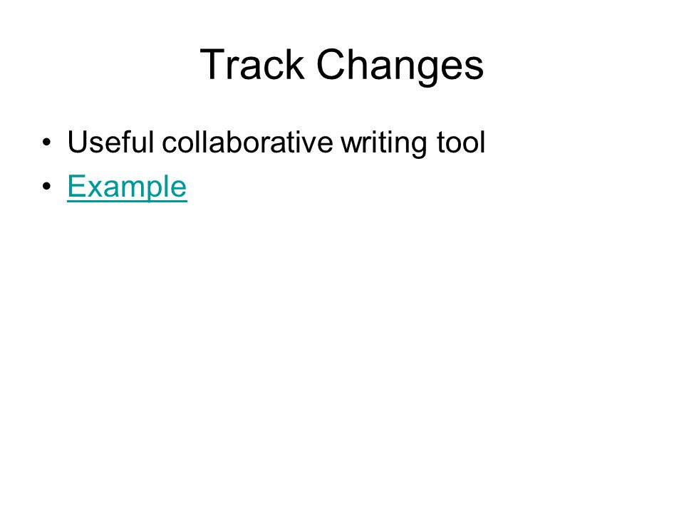 Track Changes Useful collaborative writing tool Example