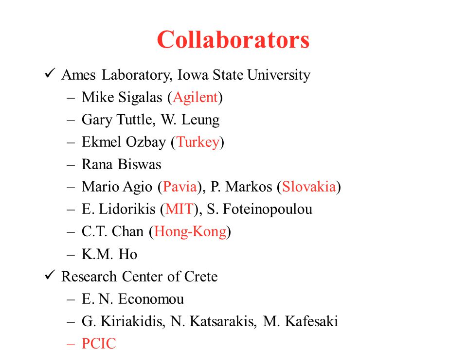 Collaborators Ames Laboratory, Iowa State University –Mike Sigalas (Agilent) –Gary Tuttle, W.