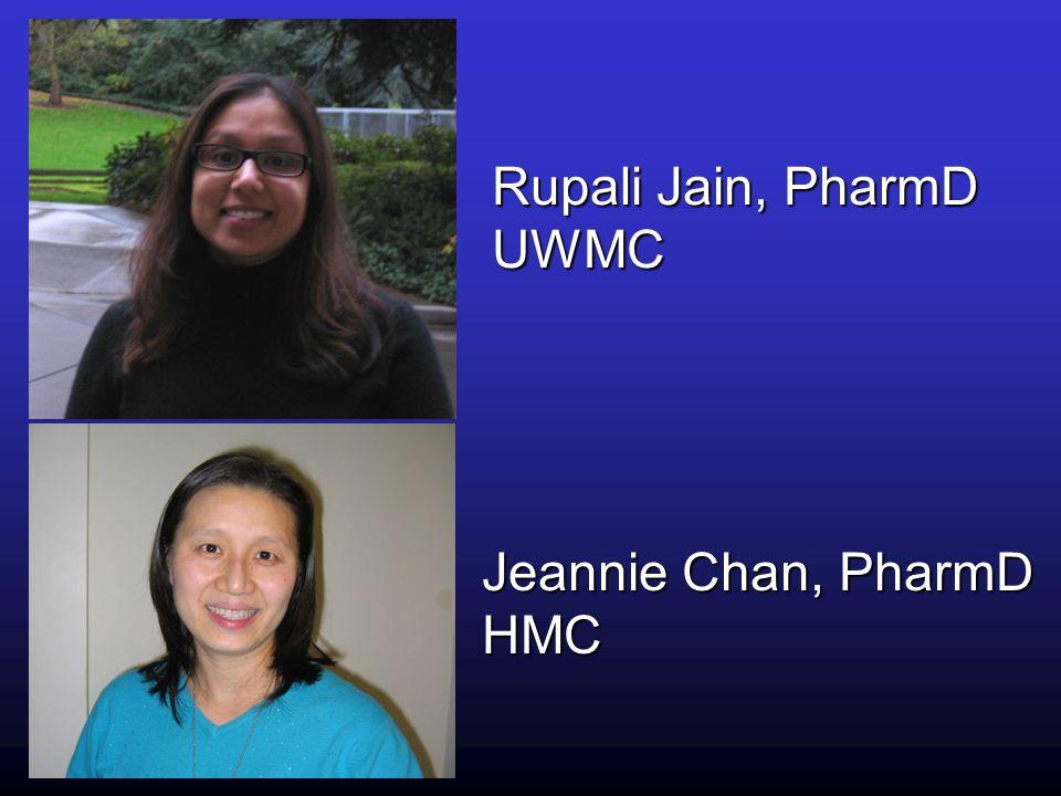 Jeannie Chan, PharmD HMC Rupali Jain, PharmD UWMC