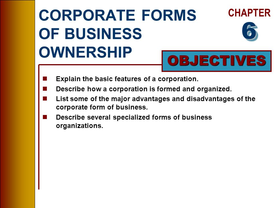 CHAPTER OBJECTIVES CORPORATE FORMS OF BUSINESS OWNERSHIP nExplain the basic features of a corporation.
