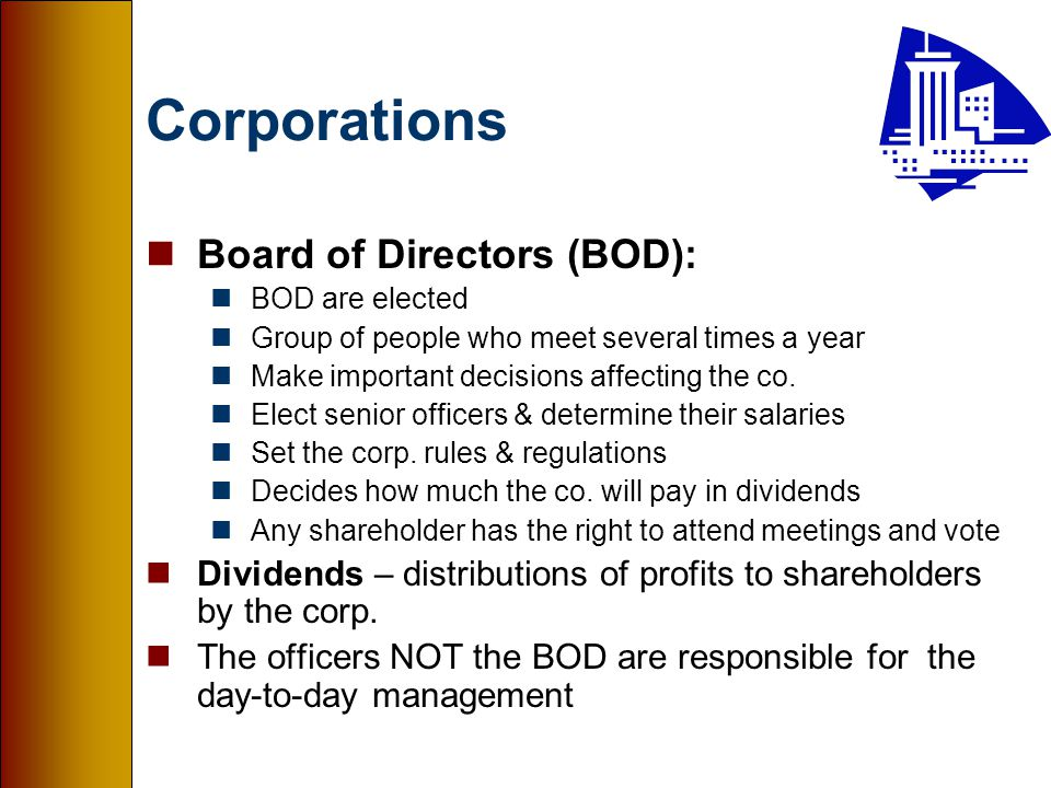 Corporations nBoard of Directors (BOD): nBOD are elected nGroup of people who meet several times a year nMake important decisions affecting the co.