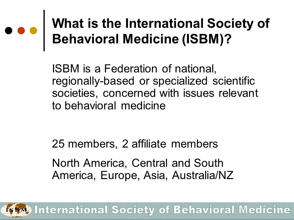 Membership If you are a member of a member society, you are automatically a member of ISBM Take advantage of your membership
