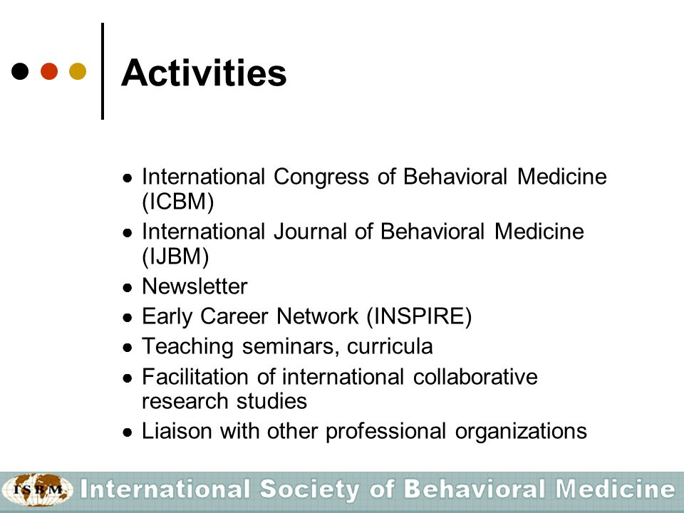 Activities ● International Congress of Behavioral Medicine (ICBM) ● International Journal of Behavioral Medicine (IJBM) ● Newsletter ● Early Career Ne