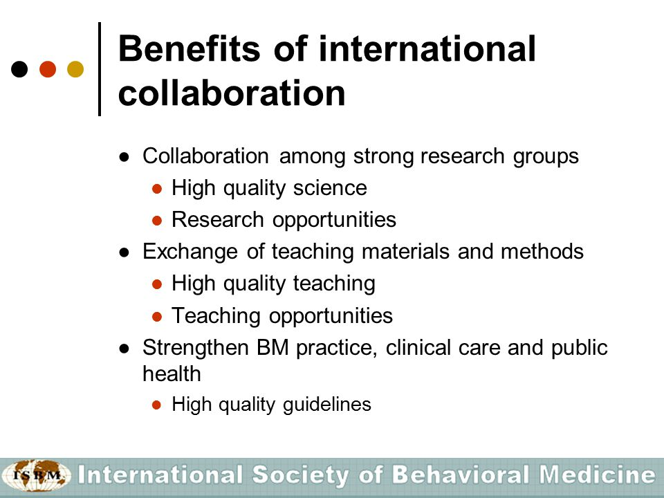 Benefits of international collaboration ●Collaboration among strong research groups High quality science Research opportunities ●Exchange of teaching