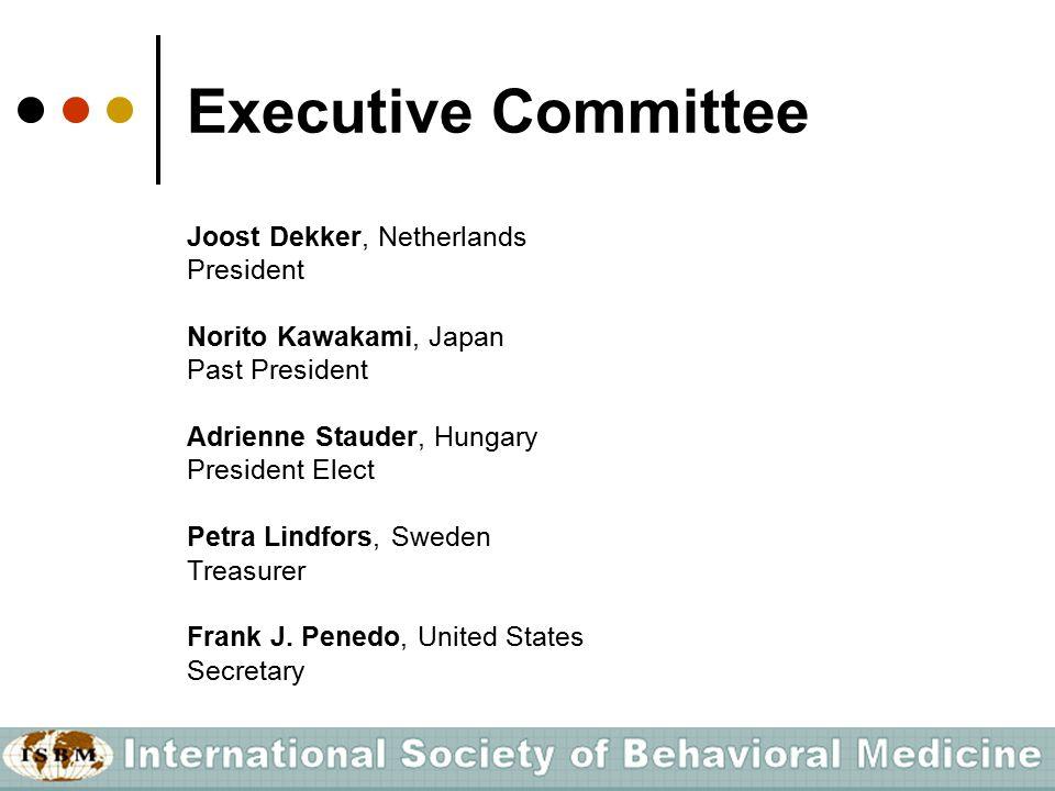 Executive Committee Joost Dekker, Netherlands President Norito Kawakami, Japan Past President Adrienne Stauder, Hungary President Elect Petra Lindfors, Sweden Treasurer Frank J.