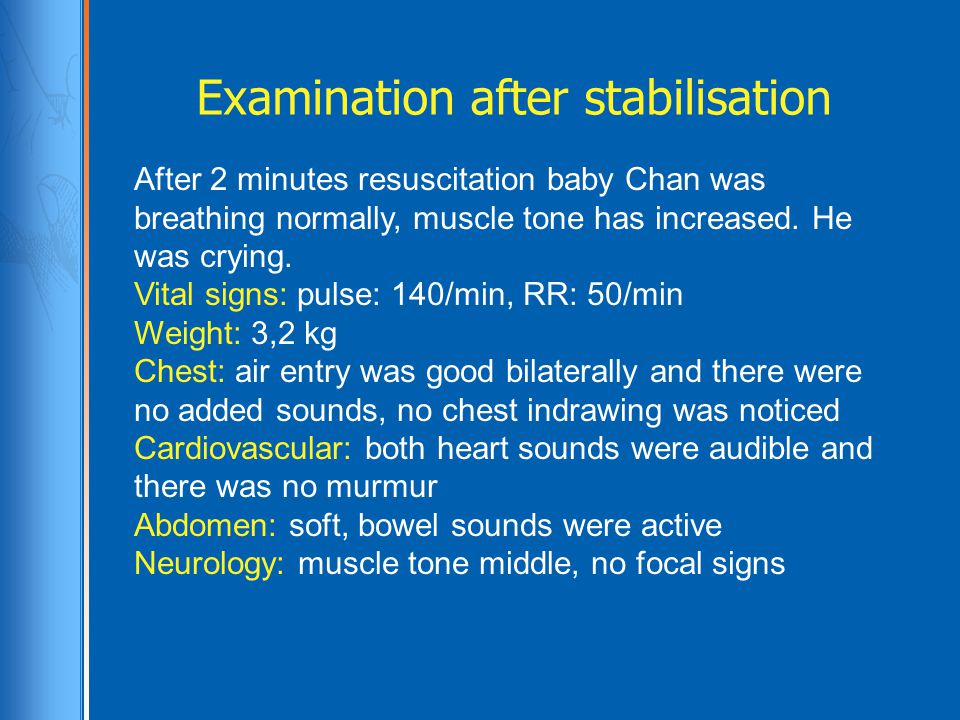 Examination after stabilisation After 2 minutes resuscitation baby Chan was breathing normally, muscle tone has increased.