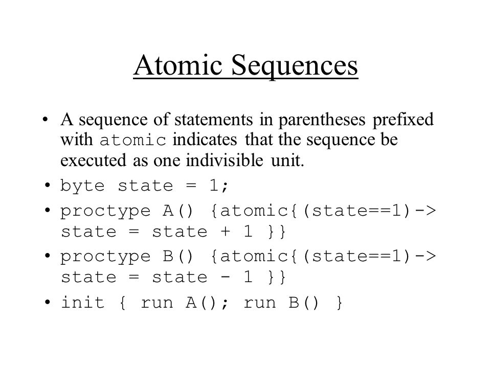 Atomic Sequences A sequence of statements in parentheses prefixed with atomic indicates that the sequence be executed as one indivisible unit.