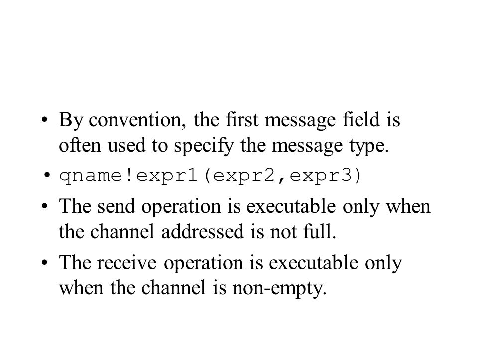 By convention, the first message field is often used to specify the message type.