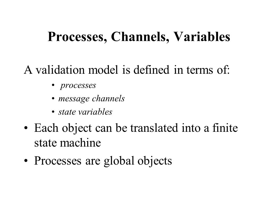 Variables, Statements Variables and channels represent data that can be either global or local to a process.