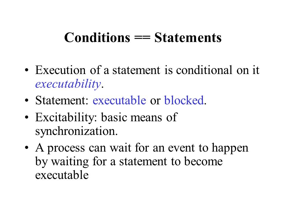 Termination If one process terminates before the other starts, the latter will block forever.