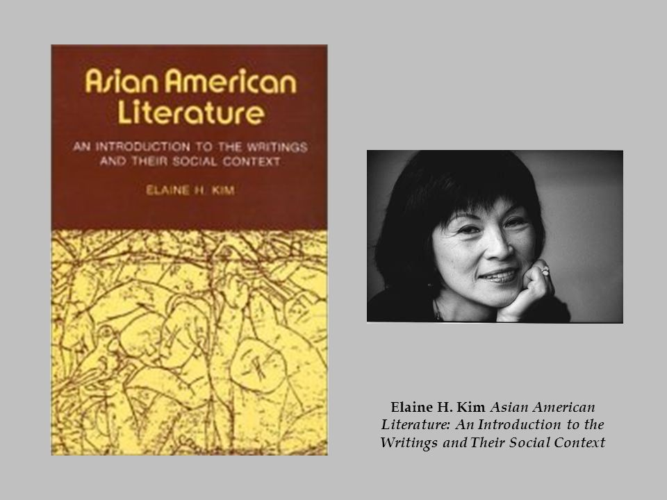Elaine H. Kim Asian American Literature: An Introduction to the Writings and Their Social Context