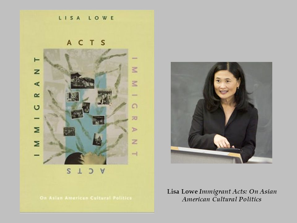 Lisa Lowe Immigrant Acts: On Asian American Cultural Politics