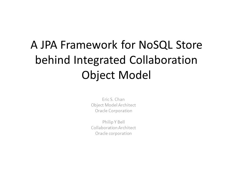 A JPA Framework for NoSQL Store behind Integrated Collaboration Object Model Eric S.