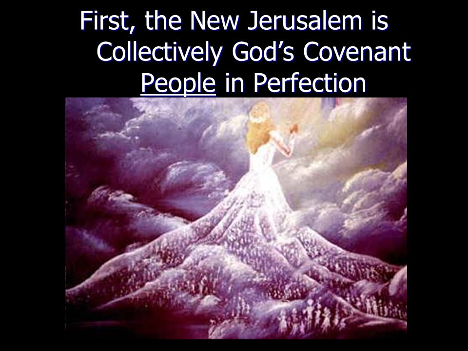 First, the New Jerusalem is Collectively God's Covenant People in Perfection