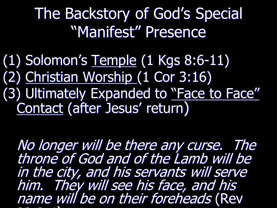 """The Backstory of God's Special """"Manifest"""" Presence (1) Solomon's Temple (1 Kgs 8:6-11) (2) Christian Worship (1 Cor 3:16) (3) Ultimately Expanded to """""""