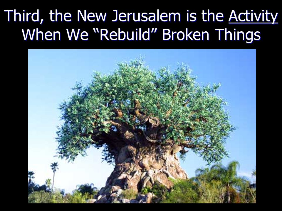 """Third, the New Jerusalem is the Activity When We """"Rebuild"""" Broken Things"""