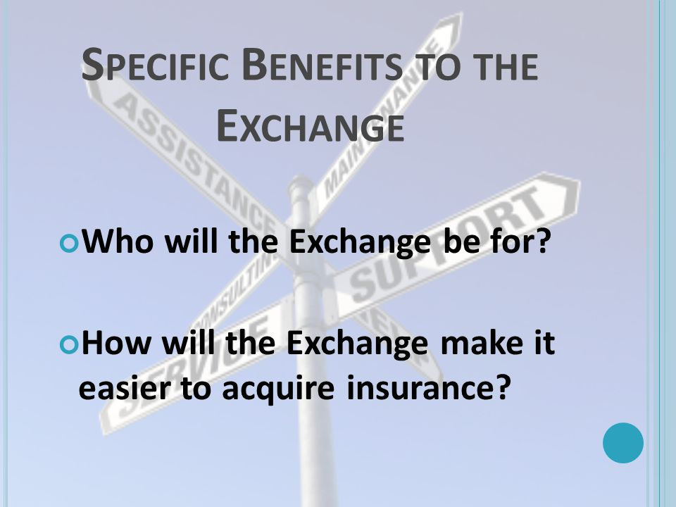 S PECIFIC B ENEFITS TO THE E XCHANGE Who will the Exchange be for.