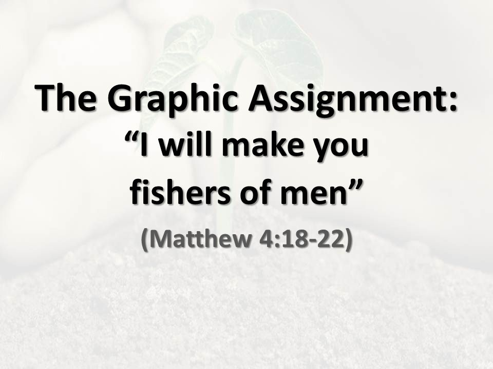The Graphic Assignment: I will make you fishers of men (Matthew 4:18-22)